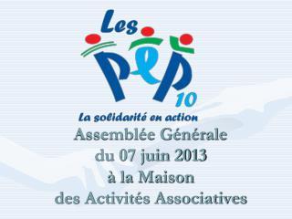 Assemblée Générale  du 07 juin 2013  à la Maison  des Activités Associatives