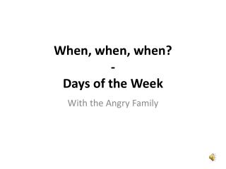 When, when, when? - Days of the Week