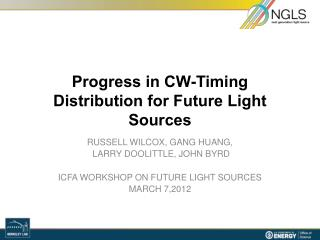 Progress  in CW-Timing Distribution for Future Light Sources