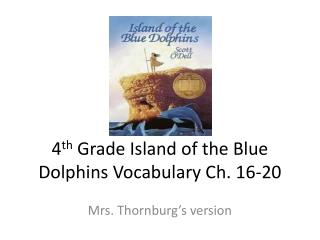 4 th  Grade Island of the Blue Dolphins Vocabulary Ch. 16-20