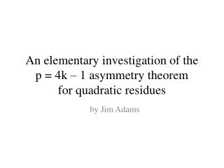 An elementary  investigation  of  the  p = 4k – 1 asymmetry theorem  for  quadratic residues