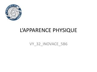 L'APPARENCE PHYSIQUE