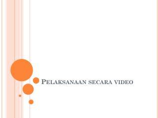 Pelaksanaan secara  video