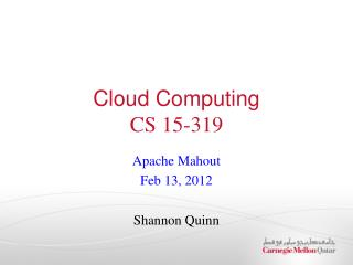Apache Mahout Feb 13,  2012 Shannon Quinn