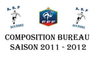 COMPOSITION BUREAU  SAISON 2011 - 2012