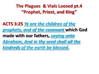 "The Plagues  & Vials Loosed pt.4 ""Prophet, Priest, and King"""