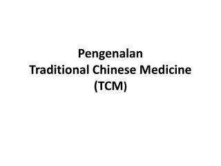 Pengenalan T raditional Chinese Medicine (TCM )