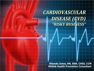 "CARDIOVASCULAR DISEASE (CVD) ""RISKY BUSINESS"""
