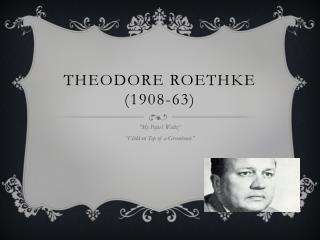 Theodore Roethke (1908-63)