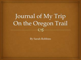 Journal of My Trip On the Oregon Trail
