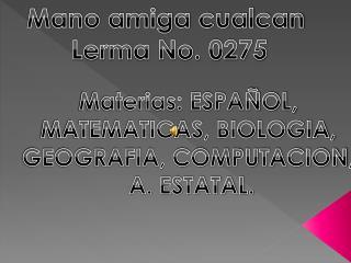 Mano amiga cualcan  Lerma No. 0275