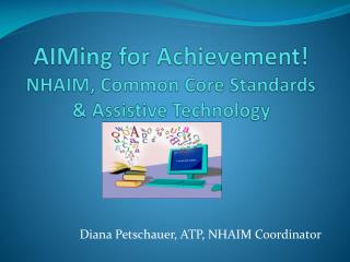 AIMing for Achievement! NHAIM, Common Core Standards & Assistive Technology