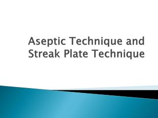 Aseptic Technique and Streak Plate Technique