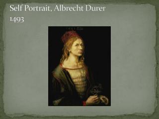 Self Portrait, Albrecht Durer 1493