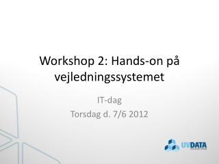 Workshop 2: Hands-on på vejledningssystemet