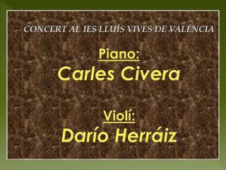 CONCERT AL IES LLUÍS VIVES DE VALÉNCIA Piano: Carles  Civera Violí : Darío  Herráiz