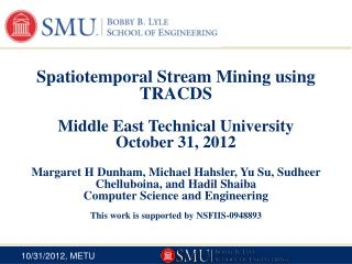 Spatiotemporal Stream Mining using  TRACDS Middle East Technical University October  31,  2012