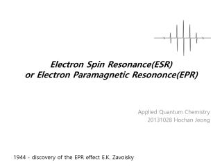 Electron Spin Resonance(ESR)  or Electron Paramagnetic  Resononce (EPR)