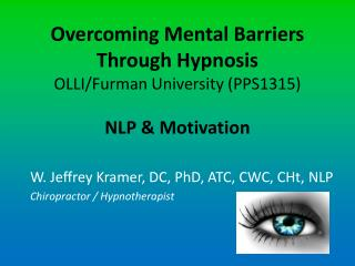 Overcoming Mental Barriers Through Hypnosis  OLLI/Furman  University ( PPS1315 ) NLP & Motivation