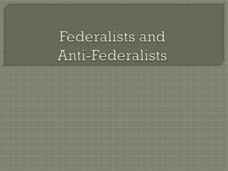 Federalists and  Anti-Federalists