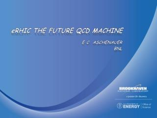 e RHIC  THE future QCD machine