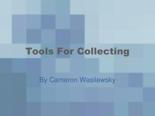 Tools For Collecting