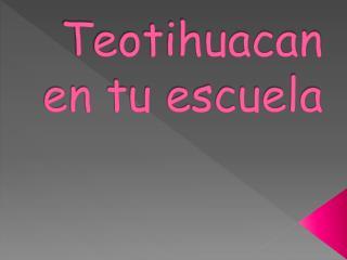 Teotihuacan en tu escuela