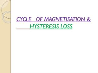 CYCLEOF MAGNETISATION &     HYSTERESIS LOSS