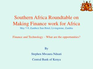 Southern Africa Roundtable on Making Finance work for Africa May 7-9, Zambezi Sun Hotel, Livingstone, Zambia  Finance an
