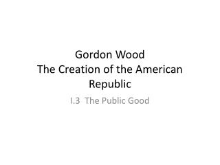 Gordon Wood The Creation of the American Republic