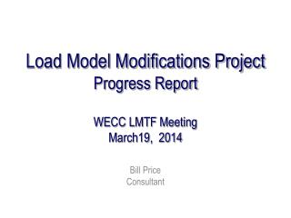 Load Model Modifications Project Progress Report WECC LMTF Meeting March19,  2014