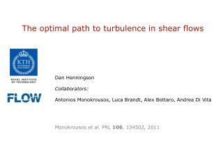 The optimal path to turbulence in shear flows