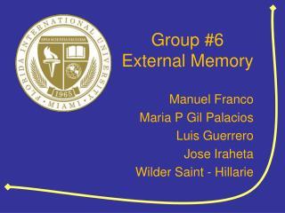 Group #6 External Memory