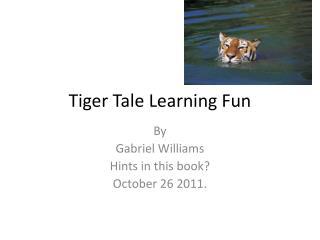 Tiger Tale Learning Fun