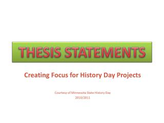 Creating Focus for History Day Projects Courtesy of Minnesota State History Day  2010/2011