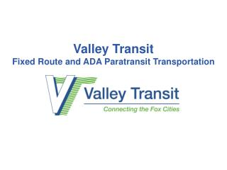 Valley Transit Fixed  Route and ADA  Paratransit  Transportation