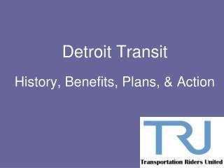 Detroit Transit History, Benefits, Plans, & Action