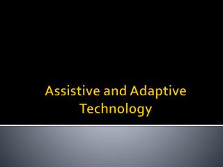 Assistive and Adaptive Technology