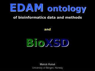 Mat úš Kalaš University of Bergen, Norway BioHackathon ,  Kyōto August 21, 2011