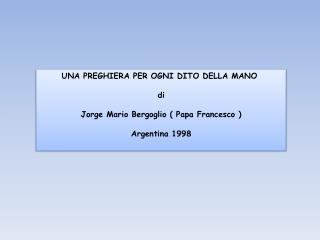 UNA PREGHIERA PER OGNI DITO DELLA MANO di  Jorge  Mario Bergoglio  (  Papa Francesco )