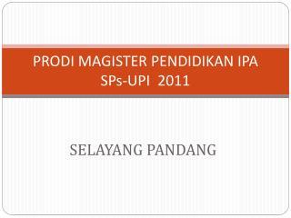 PRODI MAGISTER PENDIDIKAN IPA SPs-UPI  2011