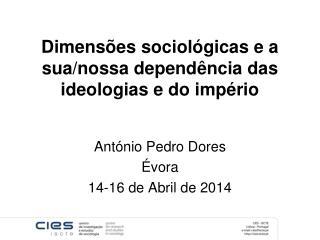 Dimensões sociológicas e a sua/nossa dependência das ideologias e do império