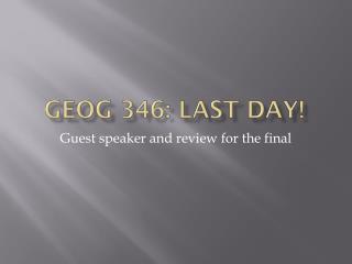 GEOG 346: Last Day!