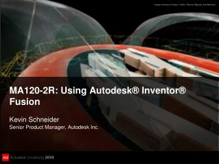 MA120-2R: Using Autodesk® Inventor® Fusion