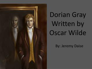Dorian Gray Written by Oscar Wilde