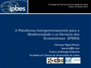 Henrique Miguel Pereira hpereira@fc.ul.pt Centro de Biologia Ambiental