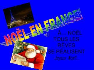 À… NOËL TOUS LES RÊVES SE  RÉALISENT   Joyeux Noël !...