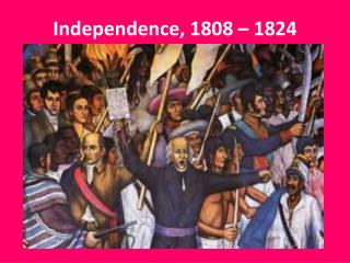 Independence, 1808 – 1824