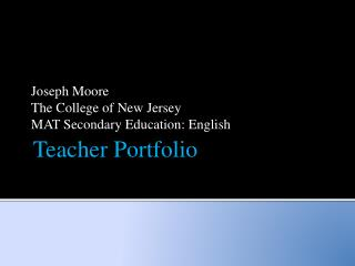 Joseph Moore The College of New Jersey MAT Secondary Education: English