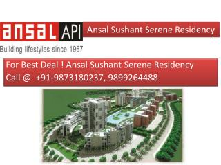Call for booking @ 9873164850, Ansal Sushant Serene Residenc